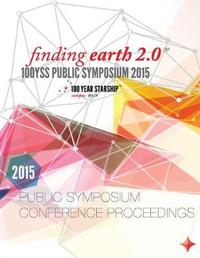 100 Year Starship 2015 Public Symposium Conference Proceedings by Dr Mae Jemison