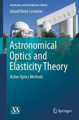 Astronomical Optics and Elasticity Theory by Gerard Rene Lemaitre
