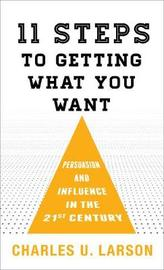 Eleven Steps to Getting What You Want by Charles U Larson