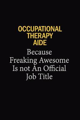 Occupational Therapy Aide Because Freaking Awesome Is Not An Official Job Title by Blue Stone Publishers