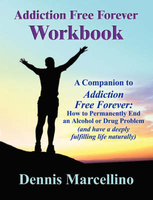 Addiction Free Forever Workbook by Dennis J Marcellino image