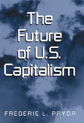 The Future of U.S. Capitalism by Frederic L. Pryor image