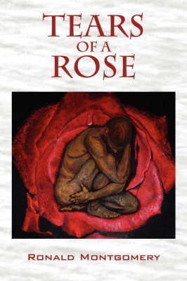 Tears of a Rose... by Ronald Montgomery