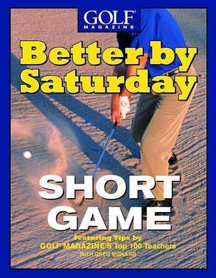 Better by Saturday: Short Game by G. Midland