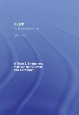 Dutch: An Essential Grammar by William Z Shetter