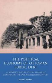The Political Economy of Ottoman Public Debt by Murat Birdal image