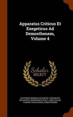 Apparatus Criticus Et Exegeticus Ad Demosthenem, Volume 4 by Gottfried Heinrich Schaefer