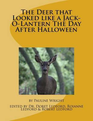 The Deer That Looked Like a Jack-O-Lantern the Day After Halloween by Dr Pauline Wright