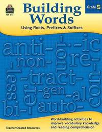 Building Words: Using Roots, Prefixes and Suffixes Gr 5 by Tracy Edmunds image