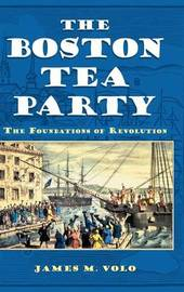 The Boston Tea Party by James M Volo