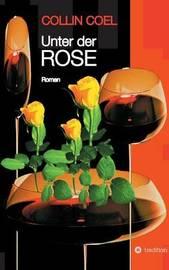 Unter Der Rose by Collin Coel