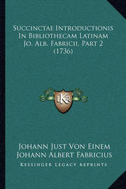 Succinctae Introductionis in Bibliothecam Latinam Jo. Alb. Fsuccinctae Introductionis in Bibliothecam Latinam Jo. Alb. Fabricii, Part 2 (1736) Abricii, Part 2 (1736) by Johann Albert Fabricius