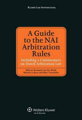 A Guide to the NAI Arbitration Rules by Bommel van der Bend