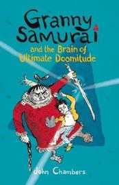 Granny Samurai and the Brain of Ultimate Doomitude by John Chambers