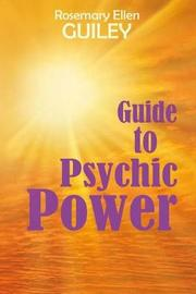Guide to Psychic Power by Rosemary Ellen Guiley