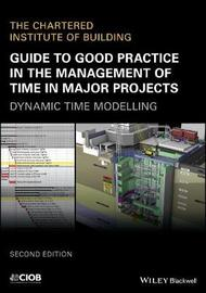 Guide to Good Practice in the Management of Time in Major Projects by CIOB (The Chartered Institute of Building)