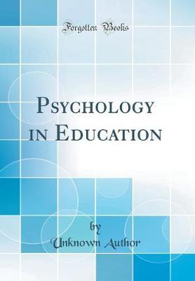 Psychology in Education (Classic Reprint) by Unknown Author