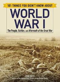 101 Things You Didn't Know about World War I by Erik Sass image