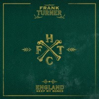 England, Keep Your Bones by Frank Turner