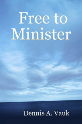 Free to Minister by Dennis A. Vauk image