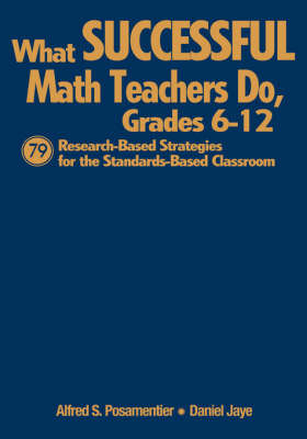 What Successful Math Teachers Do, Grades 6-12: 79 Research-based Strategies for the Standards-based Classroom by Alfred S Posamentier image