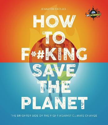 IFLScience! How to F**king Save the Planet by Jennifer Crouch