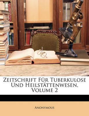 Zeitschrift Fr Tuberkulose Und Heilstttenwesen, Volume 2 by * Anonymous image