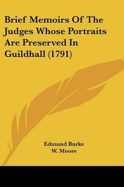 Brief Memoirs Of The Judges Whose Portraits Are Preserved In Guildhall (1791) by Edmund Burke