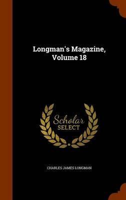 Longman's Magazine, Volume 18 by Charles James Longman image