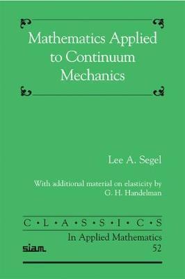 Mathematics Applied to Continuum Mechanics by Lee A Segel
