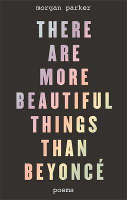 There Are More Beautiful Things Than Beyonce by Morgan Parker image
