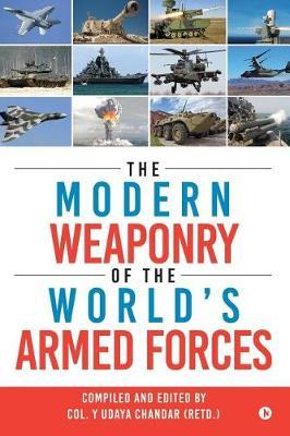 The Modern Weaponry of the World's Armed Forces by Col y Udaya Chandar (Retd )