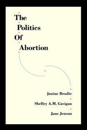 The Politics of Abortion by Janine Brodie