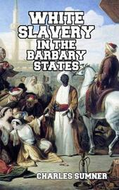 White Slavery in the Barbary States by Charles Sumner