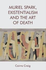 Muriel Spark, Existentialism and the Art of Death by Cairns Craig