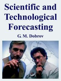 Scientific and Technological Forecasting by G., M. Dobrov