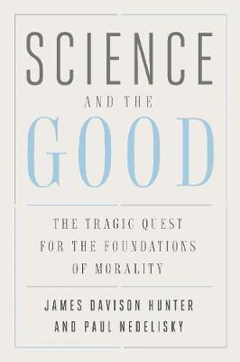 Science and the Good by James Davison Hunter