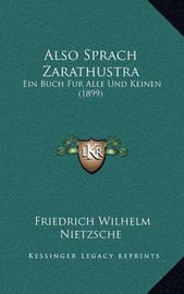 Also Sprach Zarathustra: Ein Buch Fur Alle Und Keinen (1899) by Friedrich Wilhelm Nietzsche