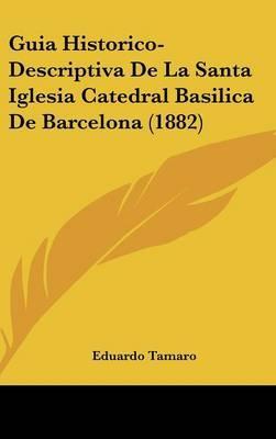 Guia Historico-Descriptiva de La Santa Iglesia Catedral Basilica de Barcelona (1882) by Eduardo Tamaro image