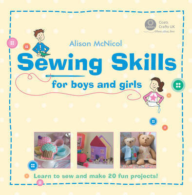 Sewing Skills for Boys and Girls: Learn to Sew and Make 20 Fun Projects by Alison McNicol