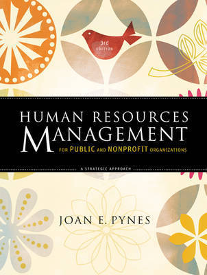 Human Resources Management for Public and Nonprofit Organizations: A Strategic Approach by Joan E Pynes