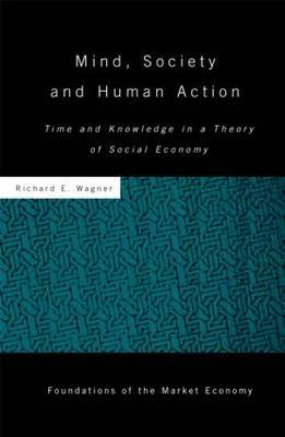 Mind, Society, and Human Action by Richard E. Wagner