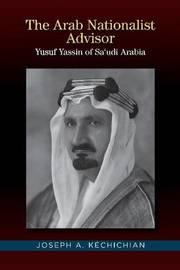 The Arab Nationalist Advisor by Joseph A. Kechichian