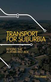 Transport for Suburbia by Paul Mees