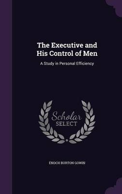 The Executive and His Control of Men by Enoch Burton Gowin image