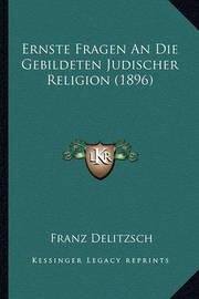 Ernste Fragen an Die Gebildeten Judischer Religion (1896) by Franz Delitzsch