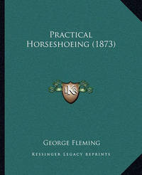 Practical Horseshoeing (1873) by George Fleming