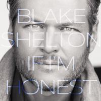 If I'm Honest by Blake Shelton