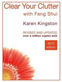 Clear Your Clutter With Feng Shui by Karen Kingston image