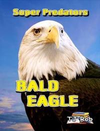 Bald Eagle by Tj Rob